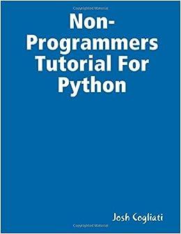 Non-programmers tutorial for python 3 by josh cogliati (paperback.