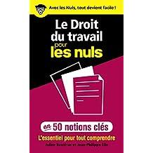 Le Droit du travail pour les Nuls en 50 notions clés - L'essentiel pour tout comprendre (French Edition)