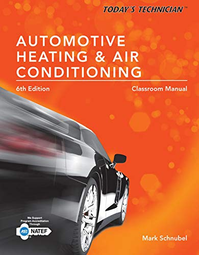 Bundle: Today's Technician: Automotive Heating & Air Conditioning Classroom Manual and Shop Manual, Spiral bound Version, 6th + ASE Test Preparation - A7 Heating and Air Conditioning, - Manual Air Conditioning Classroom