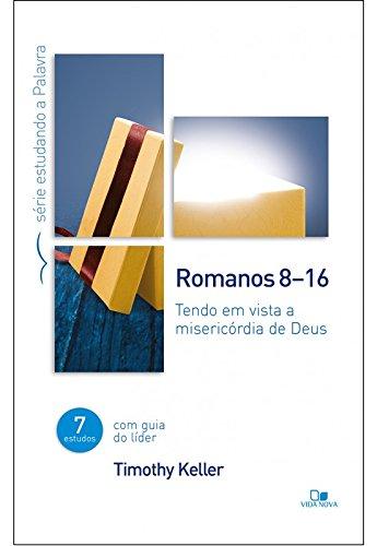 Romanos 8-16. Série Estudando a Palavra Tendo em Vista a Misericórdia de Deus