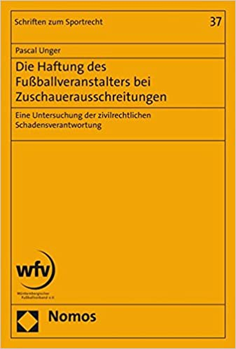 Book Die Haftung des Fussballveranstalters bei Zuschauerausschreitungen: Eine Untersuchung der zivilrechtlichen Schadensverantwortung (Schriften Zum Sportrecht) (German Edition)