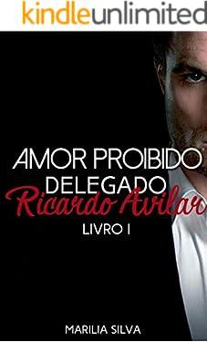 AMOR PROIBIDO: Delegado Ricardo Avilar (Homens Da Lei Livro 1)