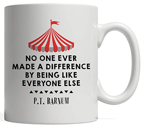 Circus PT Barnum Quote Mug - No One Ever Made a Difference By Being Like Everyone Else Gift | Great for Circus Enthusiasts - Be a showman! Be great! You're the greatest! A Ring Master Gift ()