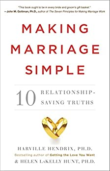 Making Marriage Simple: Ten Relationship-Saving Truths by [Hendrix, Harville, Hunt, Helen LaKelly]