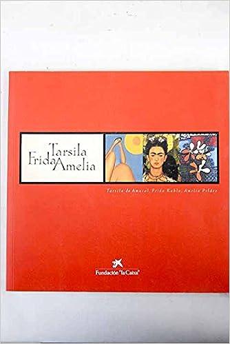 tarsila frida amelia tarsila do amaral frida kahlo amelia pelaez catalan edition