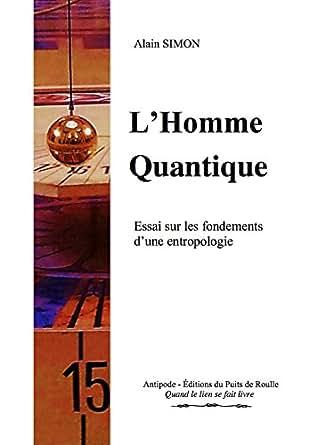 l 39 homme quantique essai sur les fondements d 39 une entropologie french edition. Black Bedroom Furniture Sets. Home Design Ideas