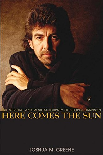 Download Here Comes the Sun: The Spiritual and Musical Journey of George Harrison PDF