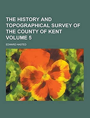 The History and Topographical Survey of the County of Kent