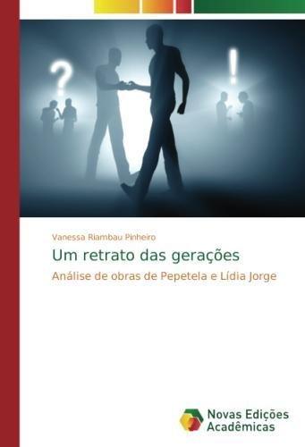 Um retrato das gerações: Análise de obras de Pepetela e Lídia Jorge (Portuguese Edition) PDF