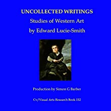 Edward Lucie-Smith: Uncollected Writings - Studies of Western Art: Cv/Visual Arts Research, Book 152 Audiobook by Edward Lucie-Smith Narrated by Simon Barber