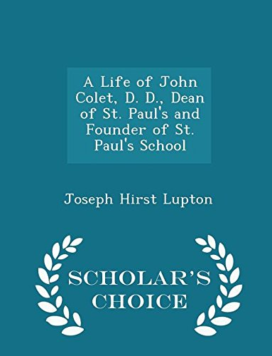 Read Online A Life of John Colet, D. D., Dean of St. Paul's and Founder of St. Paul's School - Scholar's Choice Edition PDF
