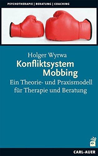 Konfliktsystem Mobbing: Ein Theorie- und Praxismod...