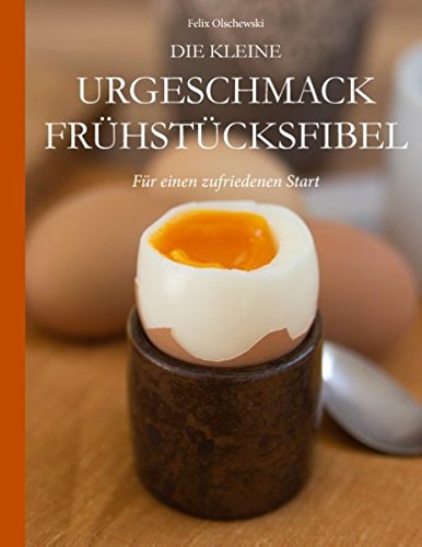 Die kleine Urgeschmack Frühstücksfibel: Für einen zufriedenen Start