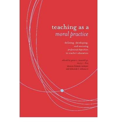 Teaching as Moral Practice: Defining, Developing, and Assessing Professional Dispositions in Teacher Education (Paperback) - Common
