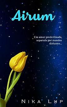 Airum: Um amor predestinado, separado por mundos distantes... por [Lup, Nika]