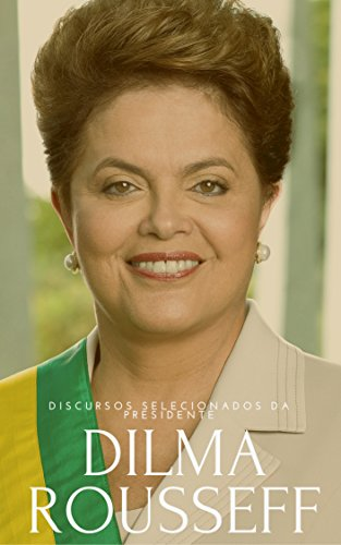 Discursos Selecionados da Presidente Dilma Rousseff (Portuguese Edition)