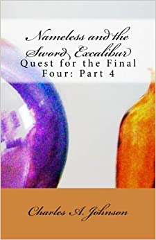 Nameless and the Sword Excalibur: Quest for the Final Four: Part 4: Volume 13 (Fellowship of Light: Dragon Warriors)