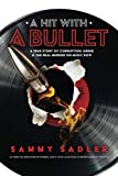 A Hit with a Bullet: A True Story of Corruption, Greed, and the Real Murder on Music Row