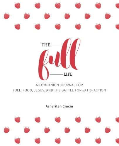 the-full-life-a-companion-journal-for-full-food-jesus-and-the-battle-for-satisfaction