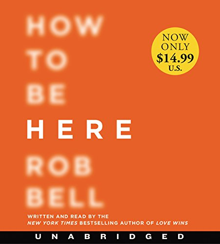 How to Be Here Low Price CD: A Guide to Creating a Life Worth Living by HarperAudio