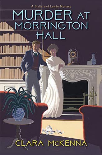 Murder at Morrington Hall (A Stella and Lyndy Mystery Book 1) by [McKenna, Clara]