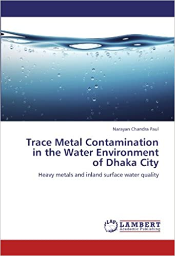 Book Trace Metal Contamination in the Water Environment of Dhaka City: Heavy metals and inland surface water quality