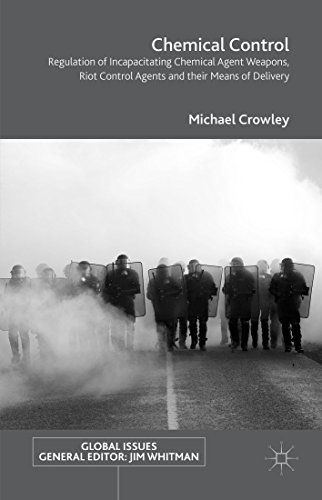 Chemical Control: Regulation of Incapacitating Chemical Agent Weapons, Riot Control Agents and their Means of Delivery (Global Issues) -