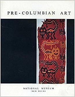 Pre-Columbian art;: Collection given by Mrs. Alice and Mr. Nasli Heeramaneck in memory of Munchersha Heeramaneck