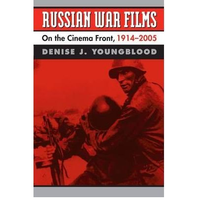 Read Online [(Russian War Films: On the Cinema Front, 1914-2005 )] [Author: Denise J. Youngblood] [Oct-2010] ebook