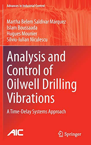 Analysis and Control of Oilwell Drilling Vibrations: A Time-Delay Systems Approach (Advances in Industrial Control) ()