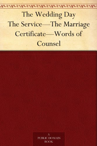 Certificate Day - The Wedding Day The Service—The Marriage Certificate—Words of Counsel