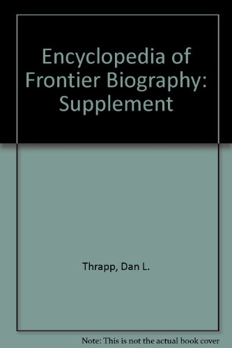 Encyclopedia of Frontier Biography, Vol. 4: Supplemental volume