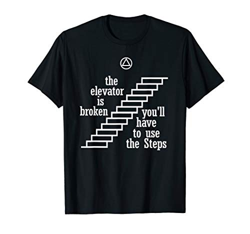 The Elevator Is Broken, Use The Steps - AA Recovery T-Shirt ()