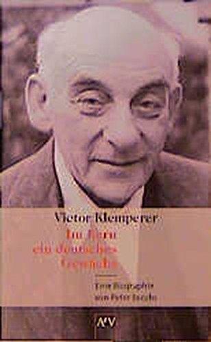 Victor Klemperer. Im Kern ein deutsches Gewächs: Die Biographie