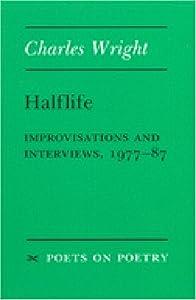 Halflife: Improvisations and Interviews, 1977-87 (Poets On Poetry)