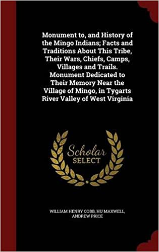 Book Monument to, and History of the Mingo Indians; Facts and Traditions About This Tribe, Their Wars, Chiefs, Camps, Villages and Trails. Monument ... in Tygarts River Valley of West Virginia