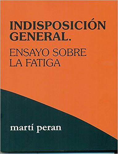 Indisposición general.Ensayo sobre la fatiga (Pensar): Amazon.es: Peran Rafart Martí: Libros