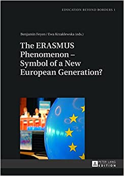 The ERASMUS Phenomenon - Symbol of a New European Generation? (Education beyond Borders)