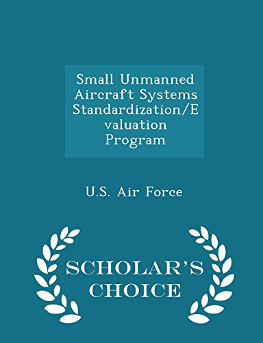 Small Unmanned Aircraft Systems Standardization/Evaluation Program - Scholar's Choice Edition