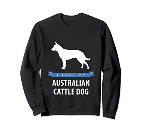 I Love My Australian Cattle Dog Sweatshirt ()