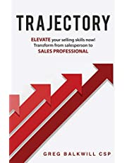 TRAJECTORY: Elevate your selling skills NOW! Transform from salesperson to SALES PROFESSIONAL.