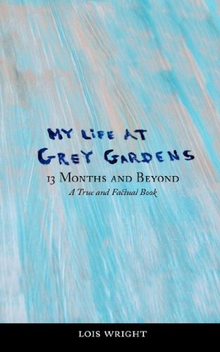 My Life at Grey Gardens: 13 Months and Beyond (Garden Life)