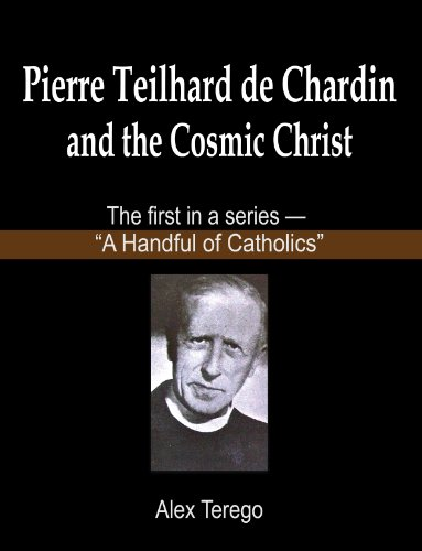 Pierre Teilhard de Chardin and the Cosmic Christ (A Handful of Catholics Book 1)