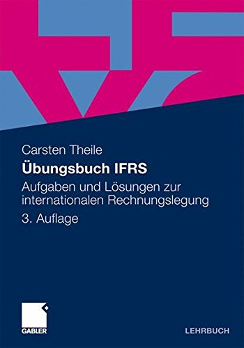 Übungsbuch IFRS: Aufgaben und Lösungen zur internationalen Rechnungslegung