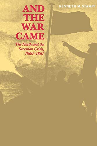 And the War Came: The North and the Secession Crisis, 1860--1861 (Louisiana Paperbacks, L53) (The Causes Of The Civil War Kenneth Stampp)