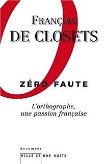 Zéro faute. L'orthographe, une passion française par Closets