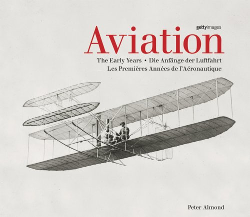 Aviation: The Early Years / Die Anfange Der Luftfahrt / Les Premieres Annees De L'aeronautique (English, German and French Edition)