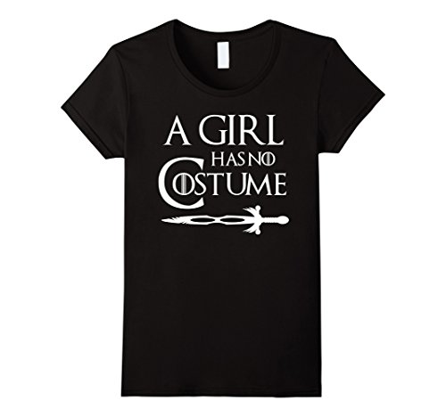 Womens A Girl Has No Costume T-Shirt Small (Funny Quick Halloween Costumes)