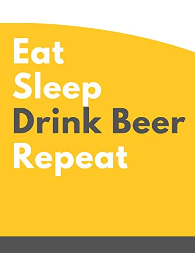 Eat, Sleep, Drink Beer, Repeat: Notepad/Journal for Men, Hilarious gift for any occasion, Notebook