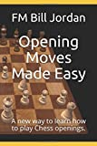 Opening Moves Made Easy: A New Way To Learn How To Play Chess Openings. (chess Concepts Made Easy)-Fm Bill Jordan